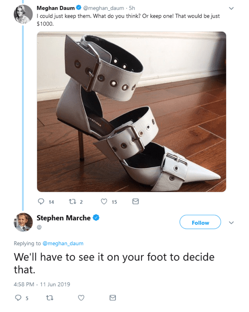 cringe - Footwear - Meghan Daum I could just keep them. What do you think? Or keep one! That would be just @meghan_daum 5h $1000. ENEOSa t 2 15 14 Stephen Marche Follow Replying to @meghan_daum We'll have to see it on your foot to decide that. 4:58 PM - 11 Jun 2019 ta 5