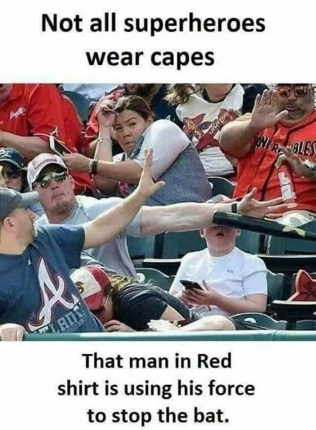 funny pic - Photo caption - Not all superheroes wear capes N RBLES That man in Red shirt is using his force to stop the bat.