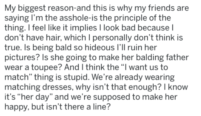 monster bride story - Text - My biggest reason-and this is why my friends saying I'm the asshole-is the principle of the thing. I feel like it implies I look bad because I don't have hair, which I personally don't think is true. Is being bald so hideous l'll ruin her pictures?