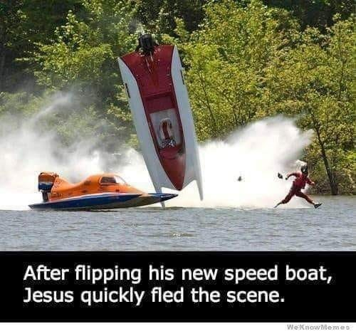 funny pic - Surface water sports - After flipping his new speed boat, Jesus quickly fled the scene. WeKnowMemes