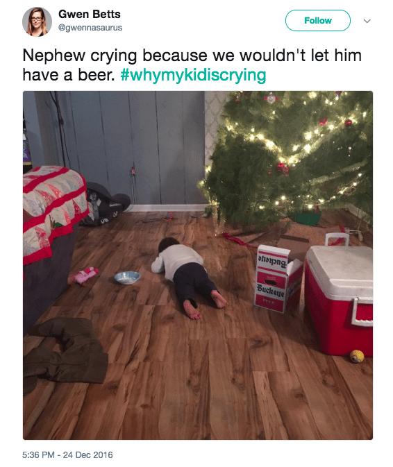 tweet - Floor - Gwen Betts Follow @gwennasaurus Nephew crying because we wouldn't let him have a beer. #whymykidiscrying Buckeye Buckeye 5:36 PM 24 Dec 2016