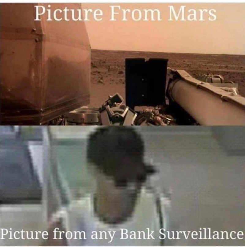 funny pic - Photo caption - Picture From Mars Picture from any Bank Surveillance