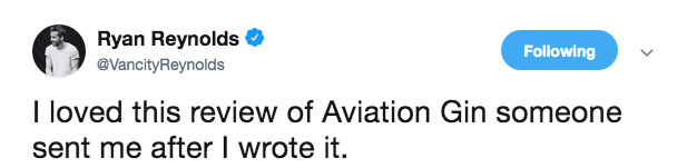 ryan reynolds review - Text - Ryan Reynolds Following @VancityReynolds I loved this review of Aviation Gin someone sent me after I wrote it.