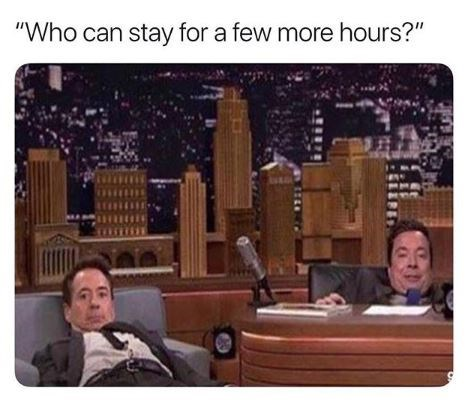 "Meme - Product - ""Who can stay for a few more hours?"""