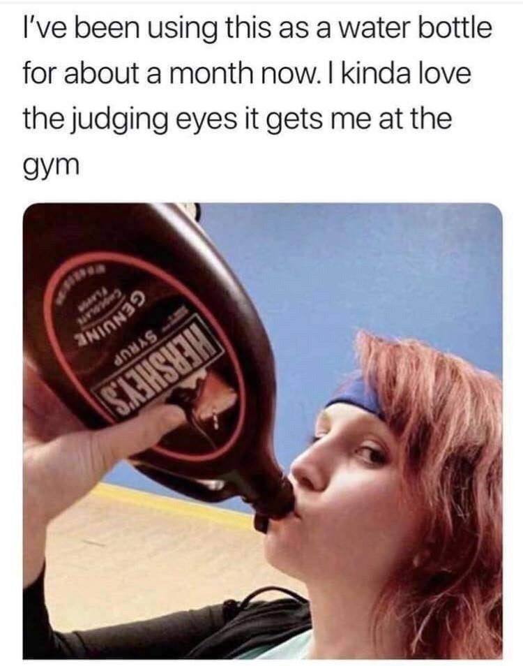 Meme - Nose - 've been using this as a water bottle for about a month now. I kinda love the judging eyes it gets me at the HERSHEY'S SYRUP GENUINE CuoeLATE gym A