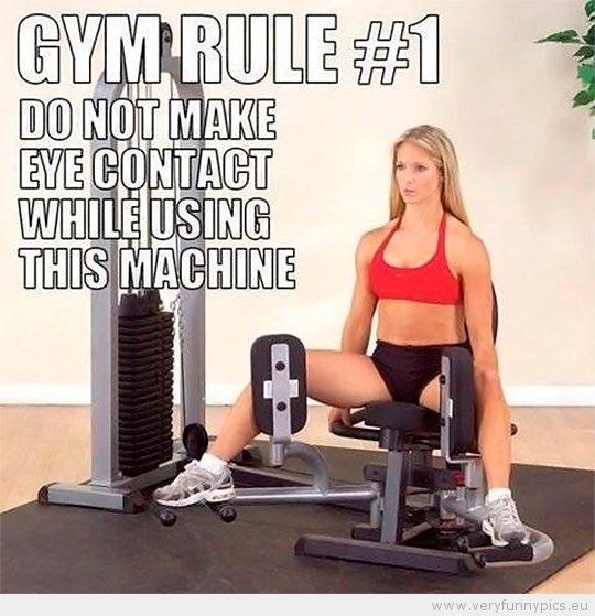 Meme - Exercise equipment - GYMRULE#1 DO NOT MAKE EYE CONTACT WHILE USING THIS MACHINE www.veryfunnypics.eu