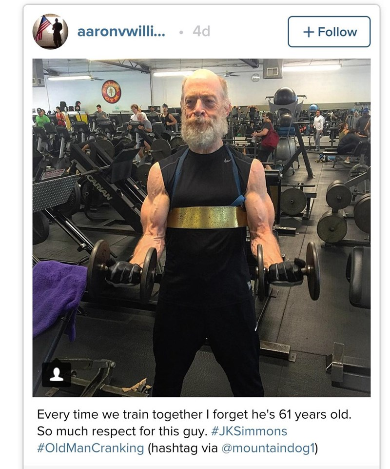 Meme - Bodybuilding - 4d aaronvwilli... Follow Every time we train together I forget he's 61 years old. So much respect for this guy. #JKSimmons #OldManCranking (hashtag via @mountaindog1) CARIAN