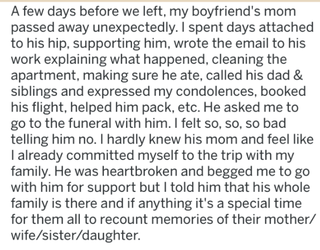 bad girlfriend - Text - A few days before we left, my boyfriend's mom passed away unexpectedly. I spent days attached to his hip, supporting him, wrote the email to his work explaining what happened,