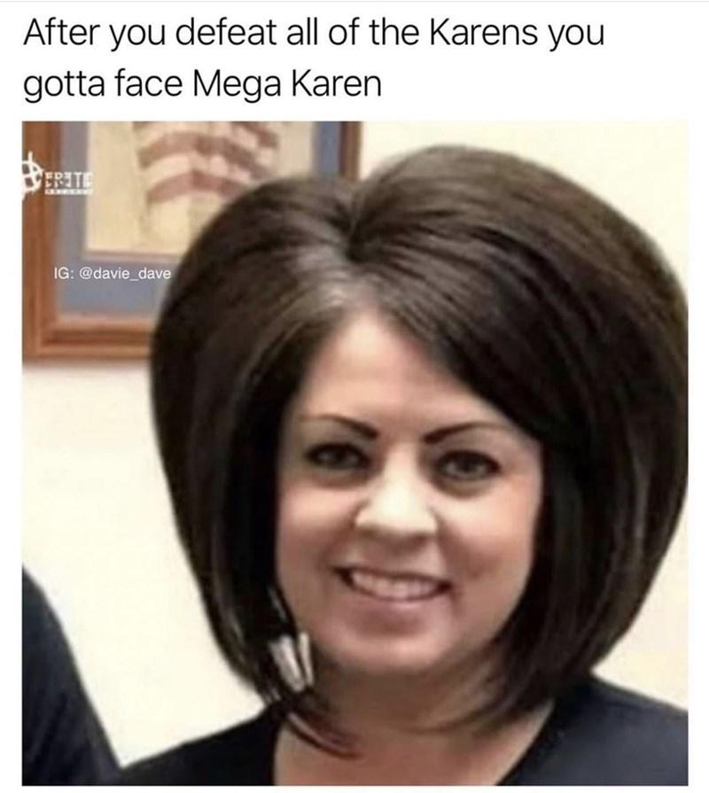 funny meme - Hair - After you defeat all of the Karens you gotta face Mega Karen RITE IG: @davie_dave