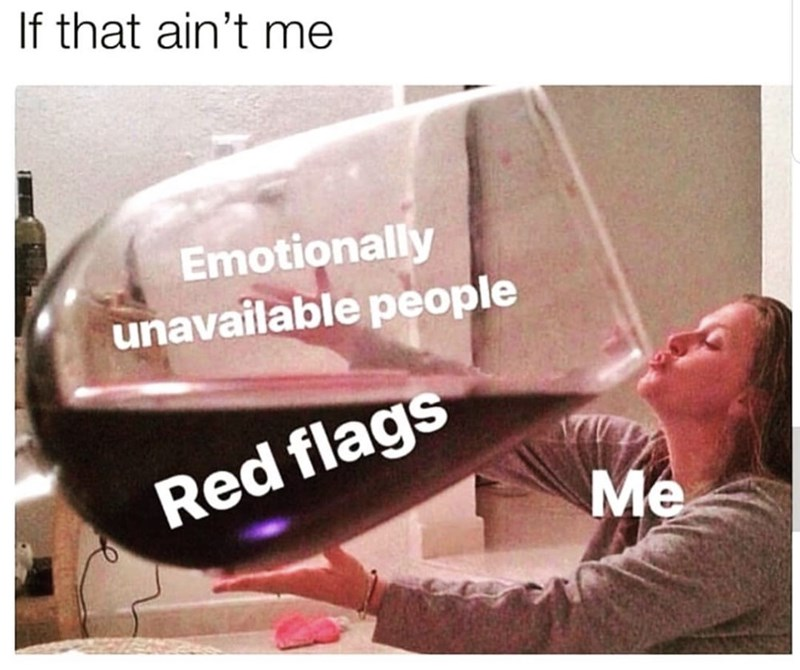 funny meme - Font - If that ain't me Emotionally unavailable people Red flags Me