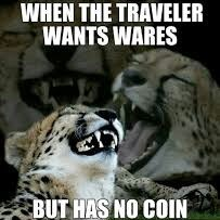 Meme - Wildlife - WHEN THE TRAVELER WANTS WARES BUT HAS NO COIN