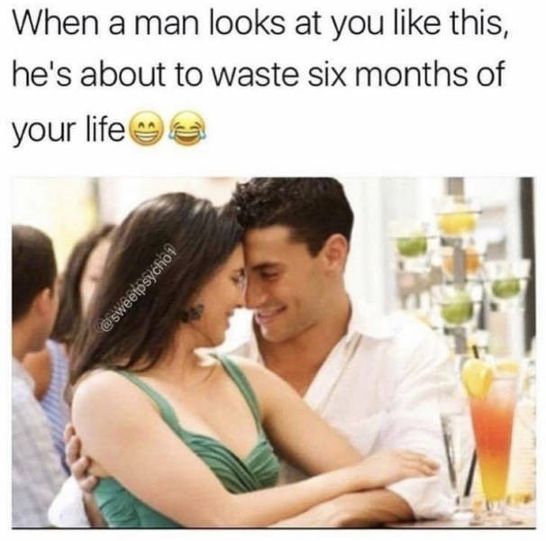 Meme - Text - When a man looks at you like this, he's about to waste six months of your life sweetpsycho?