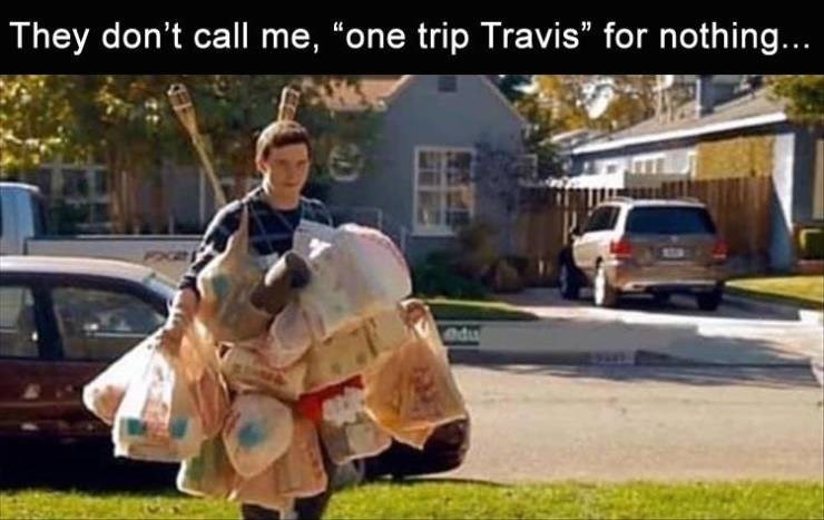 "Meme - Mode of transport - They don't call me, ""one trip Travis"" for nothing... adu"