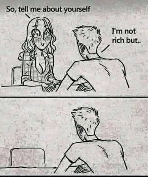 Meme - Cartoon - So, tell me about yourself I'm not rich but..