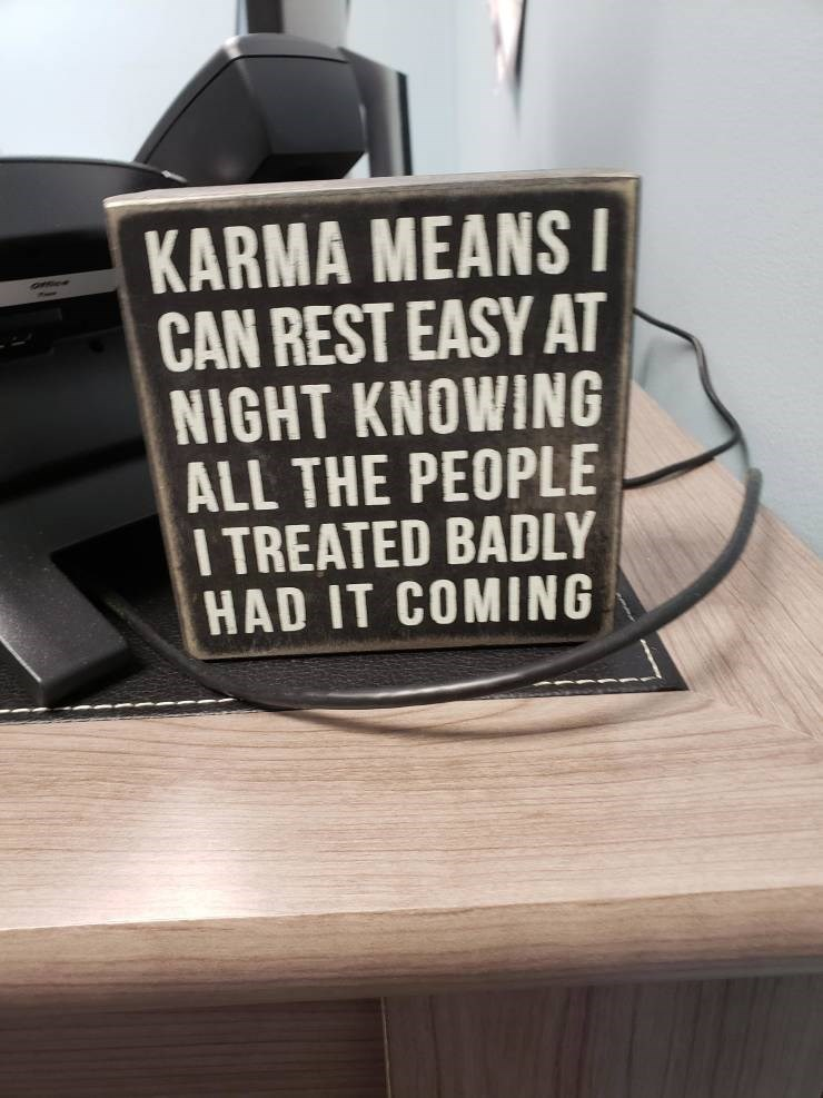 Meme - Text - KARMA MEANS I CAN REST EASY AT NIGHT KNOWING ALL THE PEOPLE ITREATED BADLY HAD IT COMING