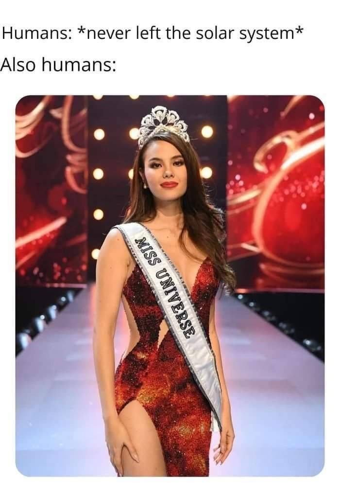 Meme - Clothing - Humans: *never left the solar system* Also humans: MISS UNIVERSE