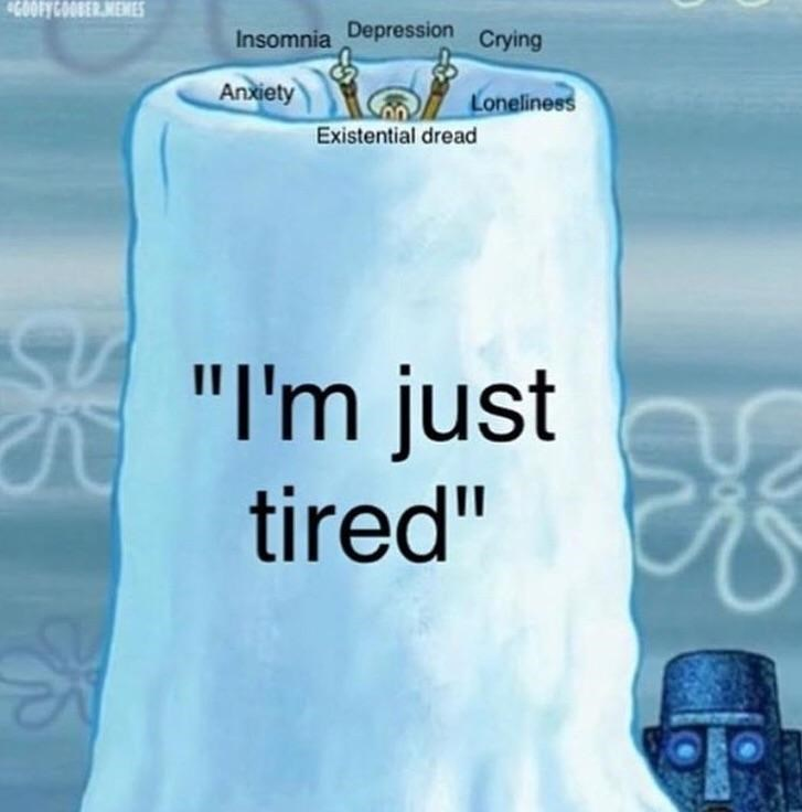 """depression meme - Text - Insomnia Depression Crying Anxiety Loneliness Existential dread """"I'm just tired"""""""