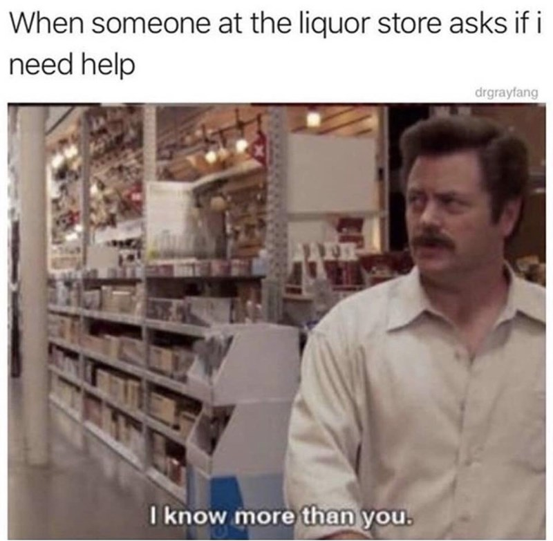 depression meme - Product - When someone at the liquor store asks if i need help drgrayfang I know more than you.
