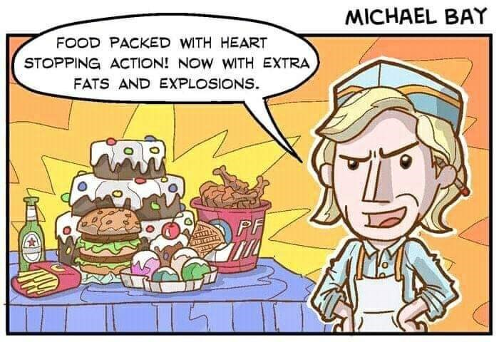 Cartoon - MICHAEL BAY FOOD PACKED WITH HEART STOPPING ACTION! NOW WITH EXTRA FATS AND EXPLOSIONS