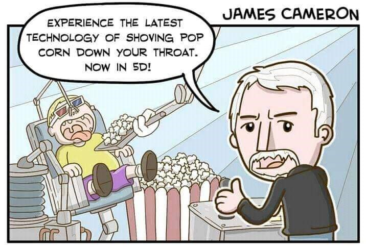 Cartoon - JAMES CAMERON EXPERIENCE THE LATEST TECHNOLOGY OF SHOVING POP CORN DOWN YOUR THROAT. NOW IN SD!