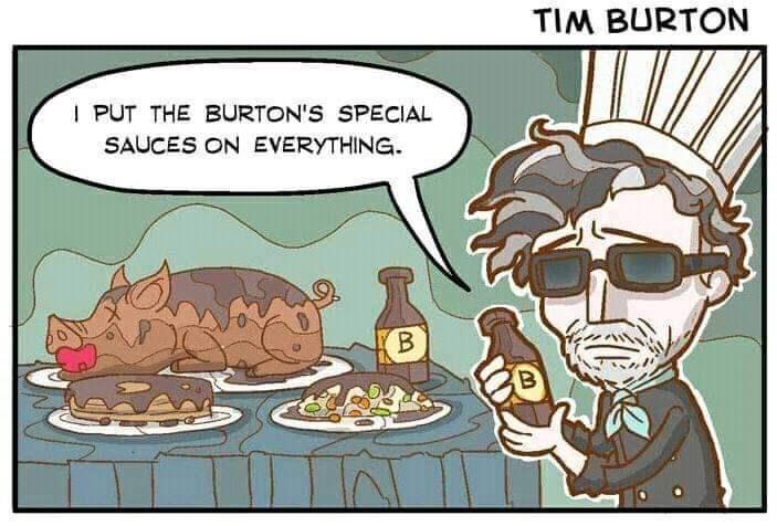 Cartoon - TIM BURTON I PUT THE BURTON'S SPECIAL SAUCES ON EVERYTHING B B