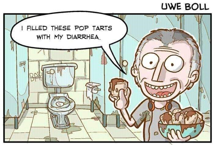 Cartoon - UWE BOLL FILLED THESE POP TARTS WITH My DIARRHEA BA
