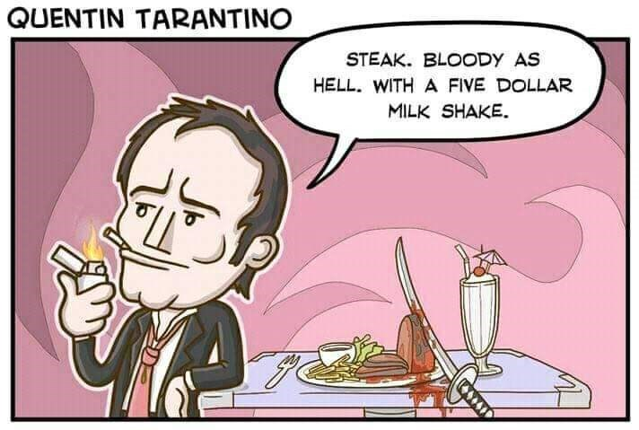 Cartoon - QUENTIN TARANTINO STEAK. BLOODY AS HELL. WITH A FIVE DOLLAR MILK SHAKE Js