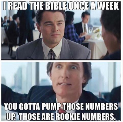 Meme - Facial expression - IREAD THE BIBLE ONCE A WEEK YOU GOTTA PUMPTHOSE NUMBERS UP THOSE ARE ROOKIE NUMBERS