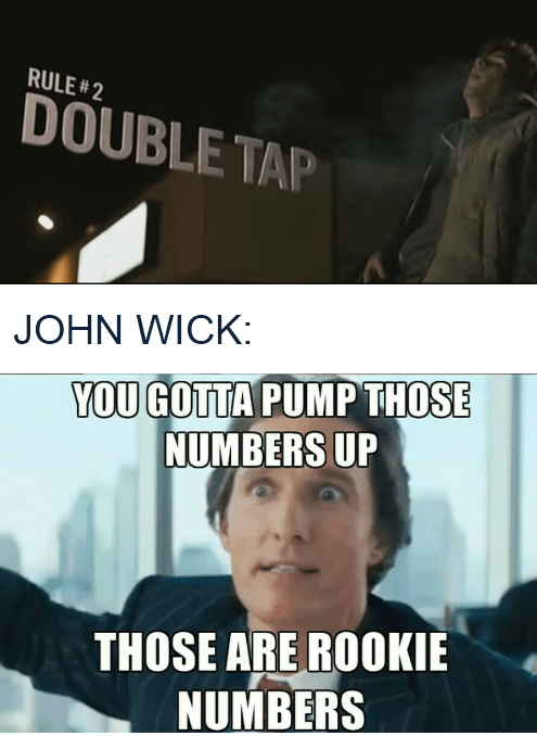 Meme - Font - RULE #2 DOUBLE TAP JOHN WICK: YOU GOTTA PUMPTHOSE NUMBERS UP THOSE ARE ROOKIE NUMBERS