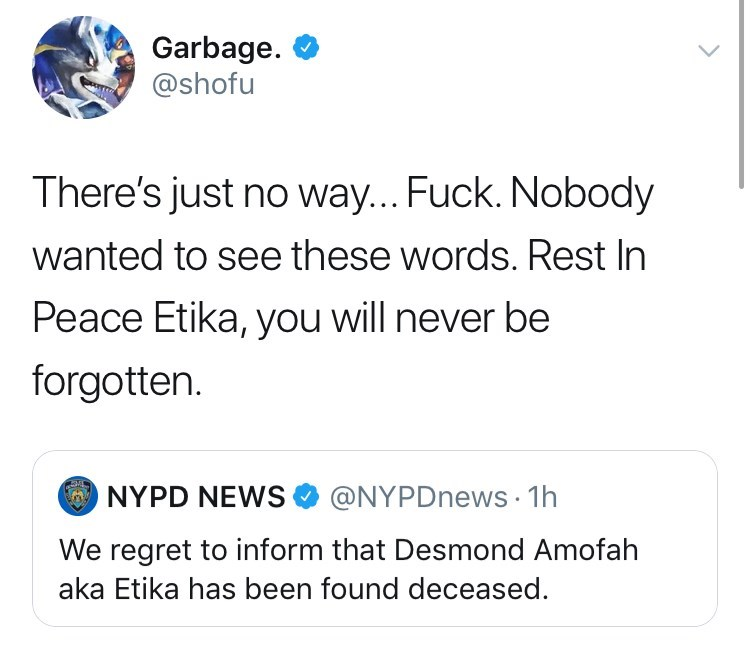 youtuber etika - Text - Garbage @shofu There's just no way... Fuck. Nobody wanted to see these words. Rest In Peace Etika, you will never be forgotten @NYPDnews 1h NYPD NEWS We regret to inform that Desmond Amofah aka Etika has been found deceased