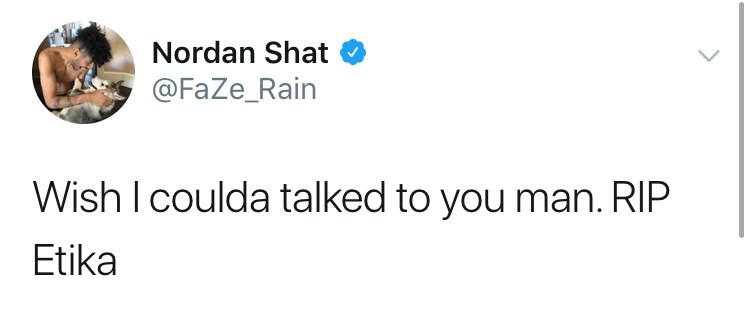 youtuber etika - Text - Nordan Shat @FaZe_Rain Wish I coulda talked to you man. RIP Etika