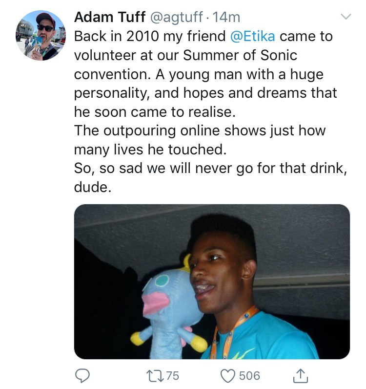 youtuber etika - Text - Adam Tuff @agtuff 14m Back in 2010 my friend @Etika came to volunteer at our Summer of Sonic convention. A young man with a huge personality, and hopes and dreams that he soon came to realise. The outpouring online shows just how many lives he touched So, so sad we will never go for that drink, dude t275 506