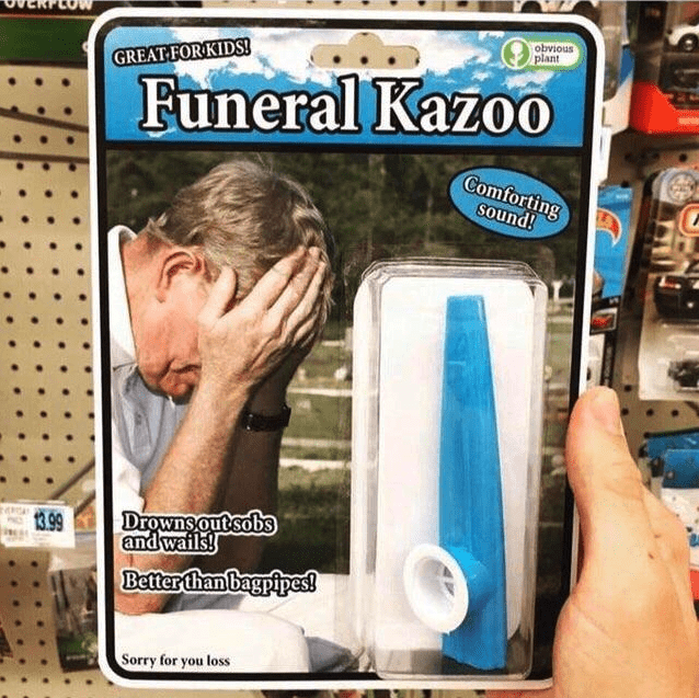 "Blursed image of a ""Funeral Kazoo"" saying you can drown your tears in it."