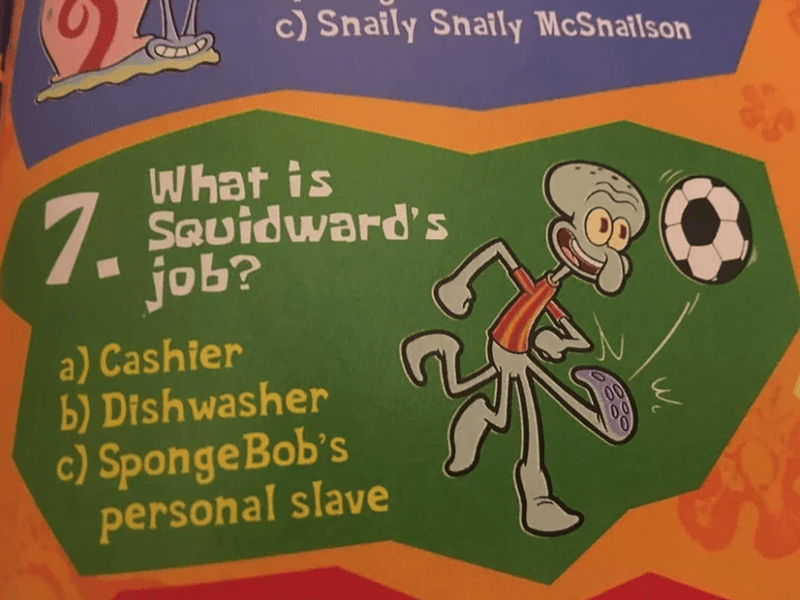 Blursed image of what Squidward's job is, and the options are cashier, dishwasher, and Spongebob's personal slave.