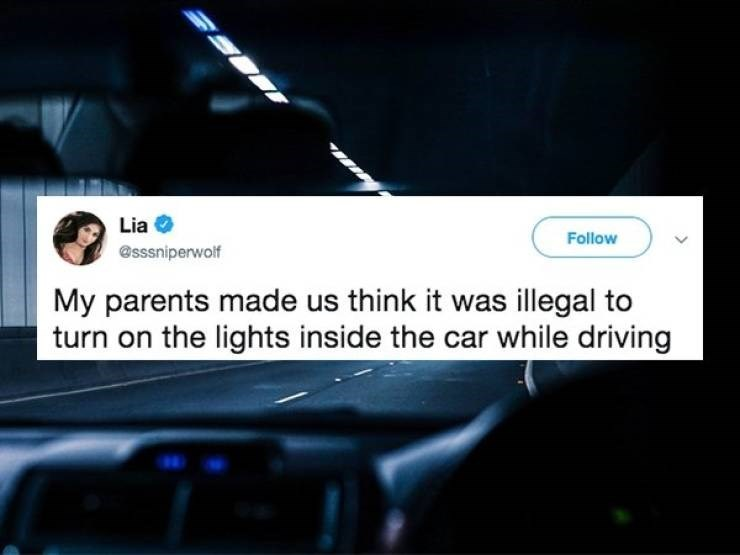 Text - Lia Follow @sssniperwolf My parents made us think it was illegal to turn on the lights inside the car while driving