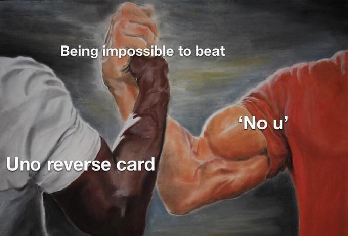 uno reverse meme - Arm - Being impossible to beat No u' Uno reverse card