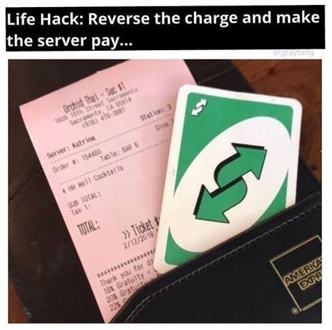 Meme - Life Hack: Reverse the charge and make the server pay...