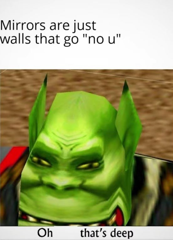 """Meme - Fictional character - Mirrors are just walls that go """"no u"""""""