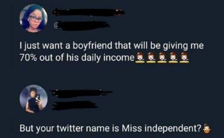 Font - I just want a boyfriend that will be giving me 70% out of his daily income But your twitter name is Miss independent?
