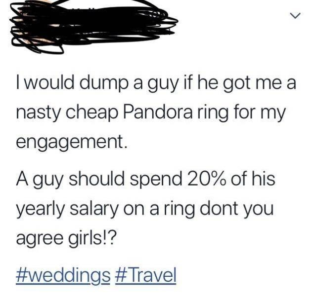 choosy beggar - Motor vehicle - I would dump a guy if he got me a nasty cheap Pandora ring for my engagement. A guy should spend 20% of his yearly salary on a ring dont you agree girls!? #weddings #Travel