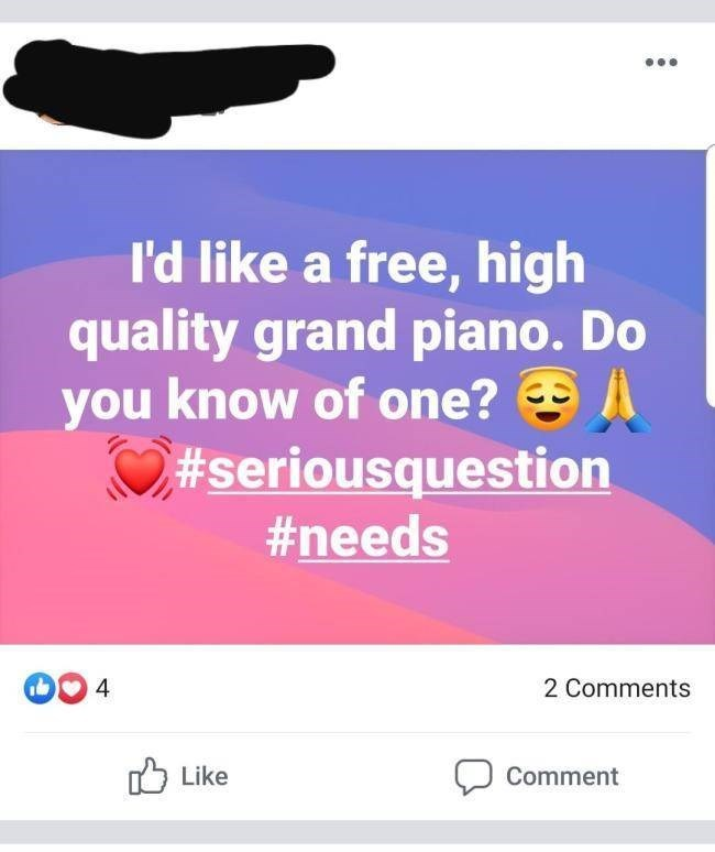 choosy beggar - Text - I'd like a free, high quality grand piano. Do you know of one? #seriousqestion #needs D4 2 Comments Like Comment