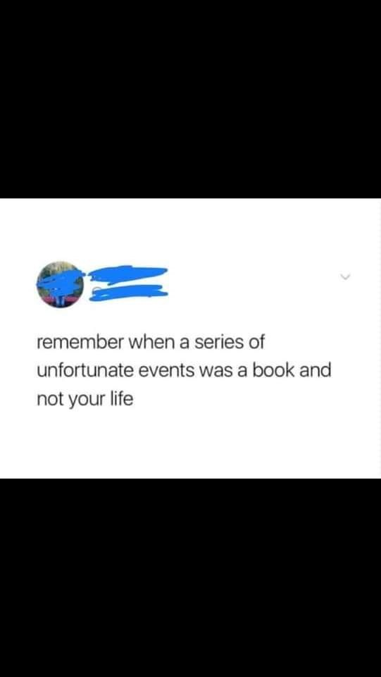 Meme - Text - remember when a series of unfortunate events was a book and not your life