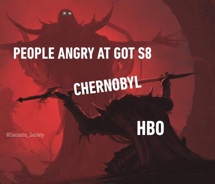 Meme - Text - PEOPLE ANGRY AT GOT S8 CHERNOBYL HBO @Sarcastic_Society