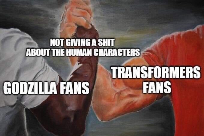 Meme - Arm - NOT GIVING A SHIT ABOUT THE HUMAN CHARACTERS TRANSFORMERS FANS GODZILLA FANS