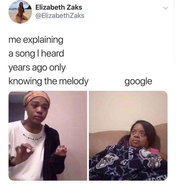 Meme - Face - Elizabeth Zaks @ElizabethZaks me explaining a song I heard years ago only knowing the melody google MB