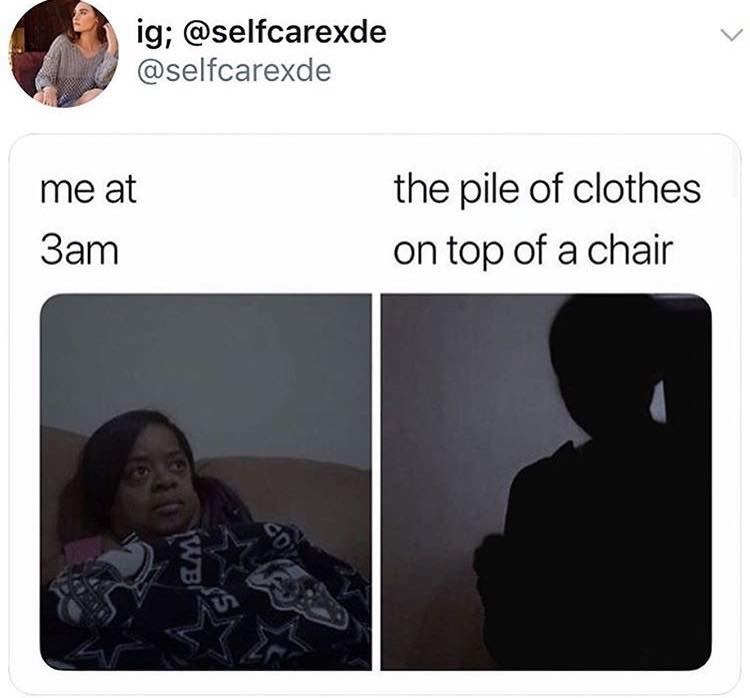 meme - Text - ig; @selfcarexde @selfcarexde the pile of clothes me at 3am on top of a chair WB