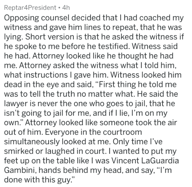 badass lawyer - Text - Reptar4President 4h Opposing counsel decided that I had coached my witness and gave him lines to repeat, that he was lying. Short version is that he asked the witness if he spoke to me before he testified. Witness said he had