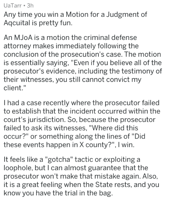 "badass lawyer - Text - UaTarr 3h Any time you win a Motion for a Judgment of Aqcuital is pretty fun An MJOA is a motion the criminal defense attorney makes immediately following the conclusion of the prosecution's case. The motion is essentially saying, ""Even if you believe all of the prosecutor's evidence"