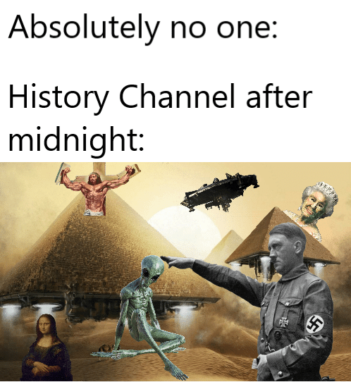 Adaptation - Absolutely no one: History Channel after midnight: