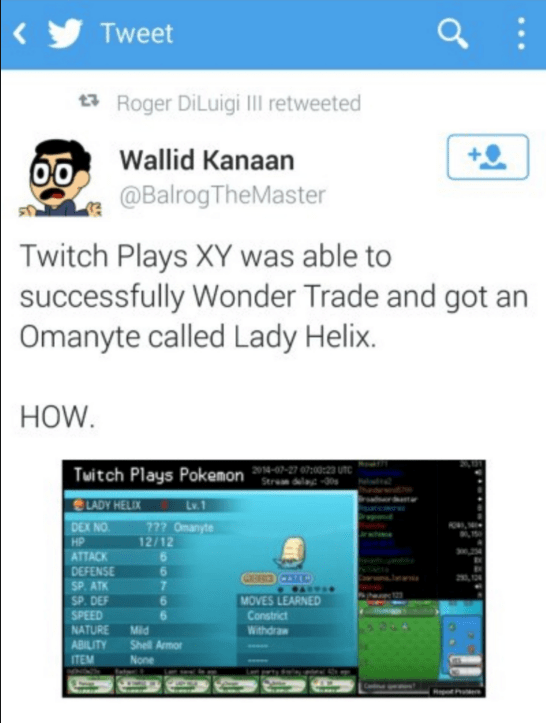 pokemon probability - Text - | Tweet Roger DiLuigi III retweeted Wallid Kanaan @BalrogTheMaster Twitch Plays XY was able to successfully Wonder Trade and got an Omanyte called Lady Helix. HOW Twitch Plays Pokemon --27 970:20 uTC Strem dela30 LADY HELEX Lv.1 777 Omanyte DEX NO HP 12/12 234 ATTACK DEFENSE SP. ATK SP. DEF SPEED NATURE 6 Co 212 MOVES LEARNED Constrict Withdraw 6 Mid Shell Armor ABILITY ITEM None Repo P
